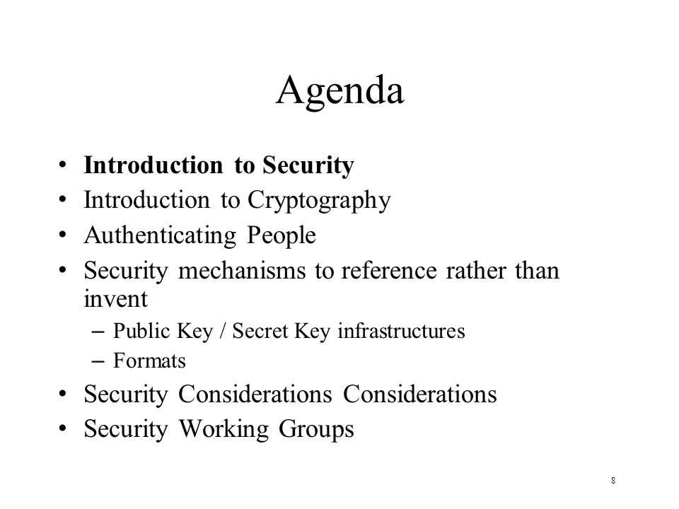 8 Agenda Introduction to Security Introduction to Cryptography Authenticating People Security mechanisms to reference rather than invent – Public Key