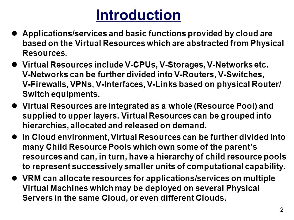 2 Introduction Applications/services and basic functions provided by cloud are based on the Virtual Resources which are abstracted from Physical Resou