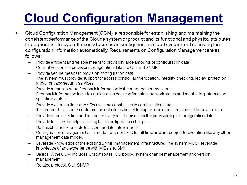 Cloud Configuration Management Cloud Configuration Management (CCM) is responsible for establishing and maintaining the consistent performance of the