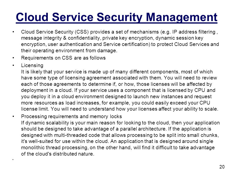 Cloud Service Security Management Cloud Service Security (CSS) provides a set of mechanisms (e.g. IP address filtering, message integrity & confidenti