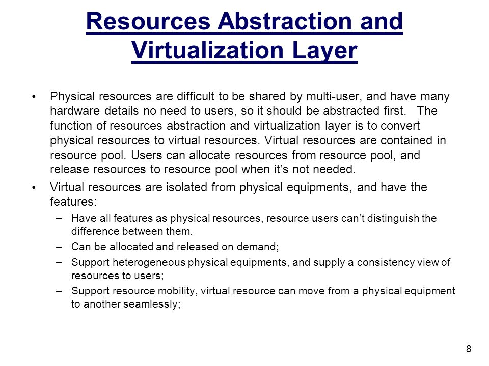 Resources Abstraction and Virtualization Layer There are several types of resources, such as computing resource, storage resource, bandwidth and database.