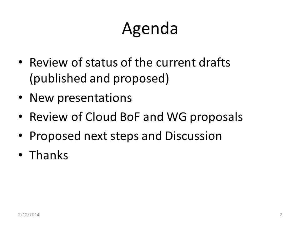Agenda Review of status of the current drafts (published and proposed) New presentations Review of Cloud BoF and WG proposals Proposed next steps and