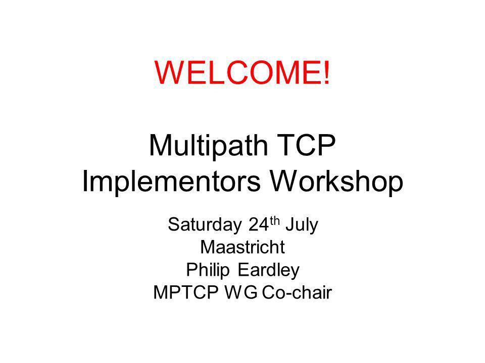 Objective The objective of the workshop is to help make MPTCP real, i.e., to get it implemented in many operating systems and to get it used by key applications.