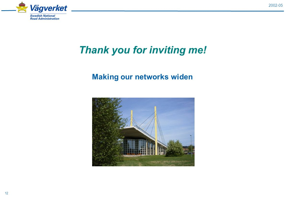 2002-05 12 Thank you for inviting me! Making our networks widen