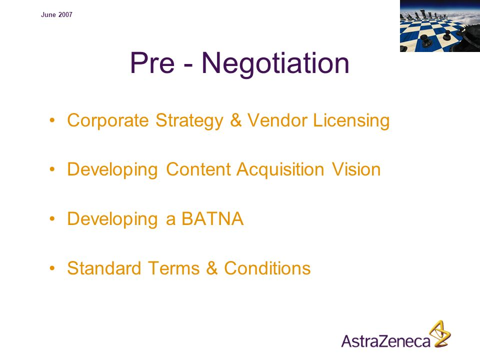 June 2007 Pre - Negotiation Corporate Strategy & Vendor Licensing Developing Content Acquisition Vision Developing a BATNA Standard Terms & Conditions