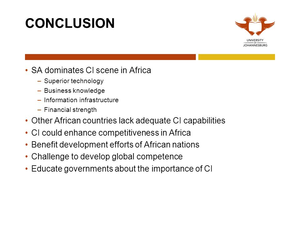 CONCLUSION SA dominates CI scene in Africa –Superior technology –Business knowledge –Information infrastructure –Financial strength Other African coun