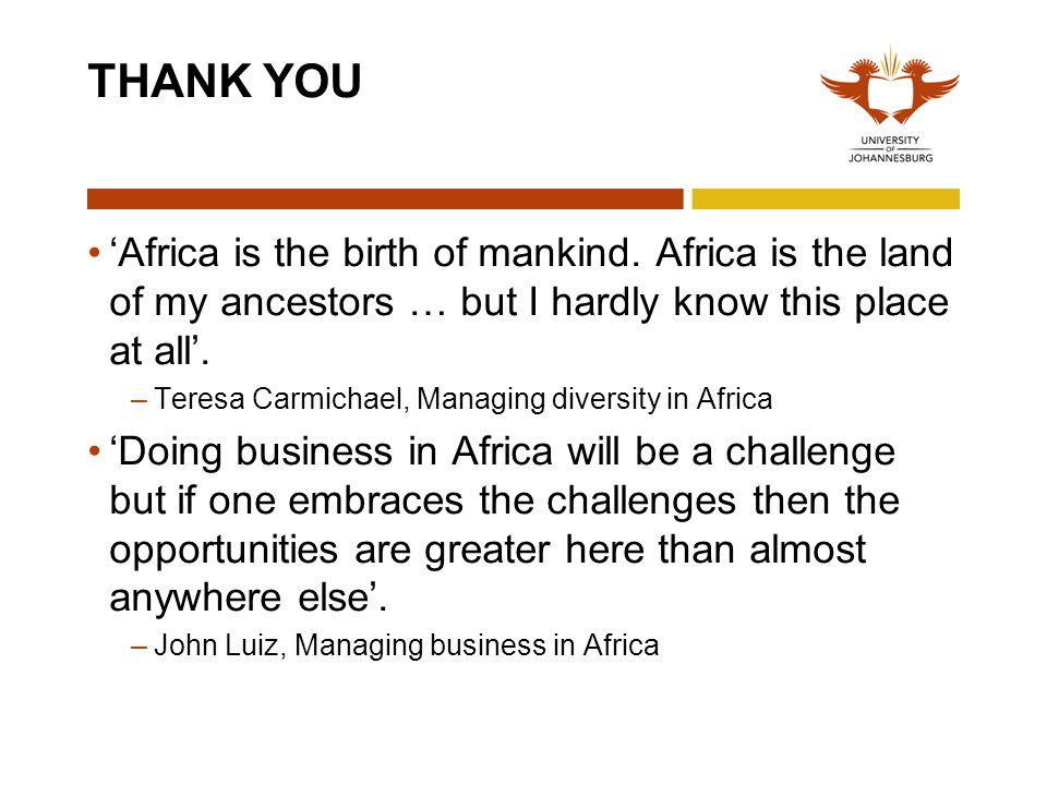 THANK YOU Africa is the birth of mankind. Africa is the land of my ancestors … but I hardly know this place at all. –Teresa Carmichael, Managing diver