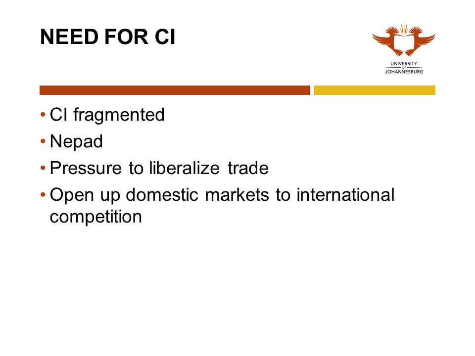 NEED FOR CI CI fragmented Nepad Pressure to liberalize trade Open up domestic markets to international competition
