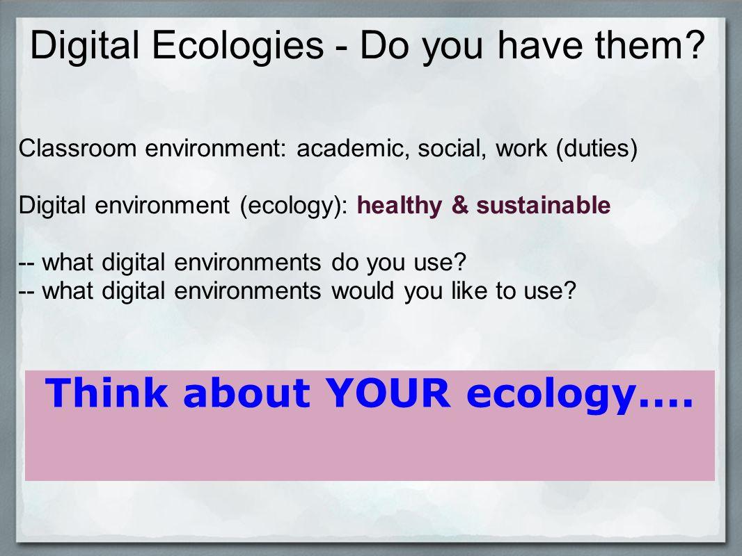 Digital Ecologies - Do you have them.