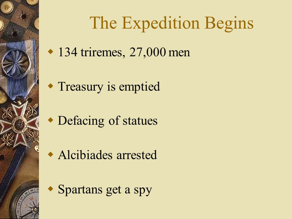 The Expedition Begins 134 triremes, 27,000 men Treasury is emptied Defacing of statues Alcibiades arrested Spartans get a spy