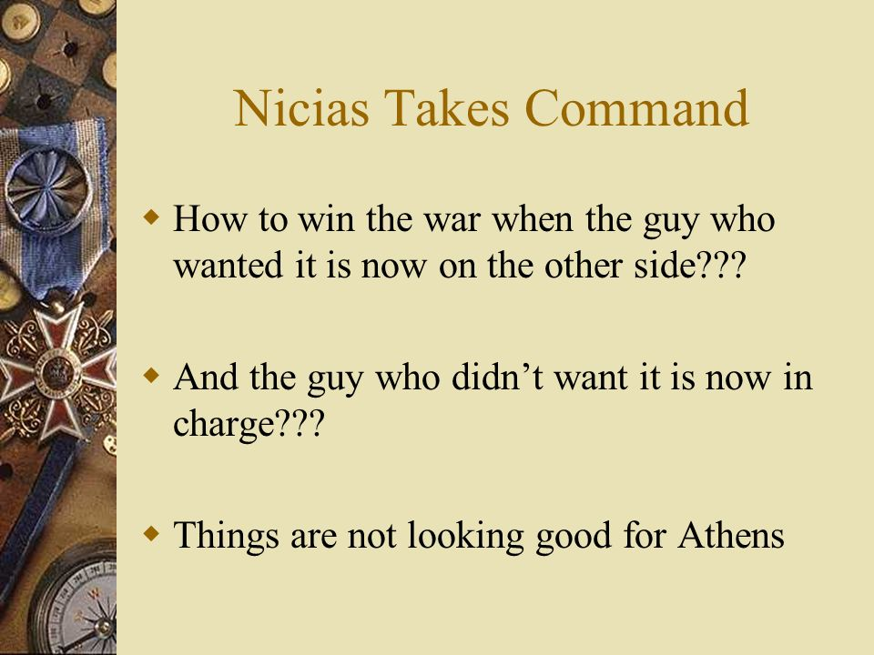 Nicias Takes Command How to win the war when the guy who wanted it is now on the other side .