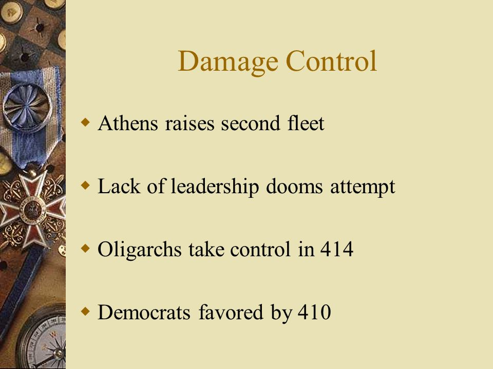 Damage Control Athens raises second fleet Lack of leadership dooms attempt Oligarchs take control in 414 Democrats favored by 410