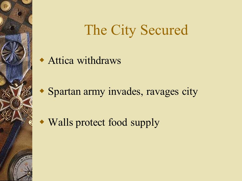 The City Secured Attica withdraws Spartan army invades, ravages city Walls protect food supply
