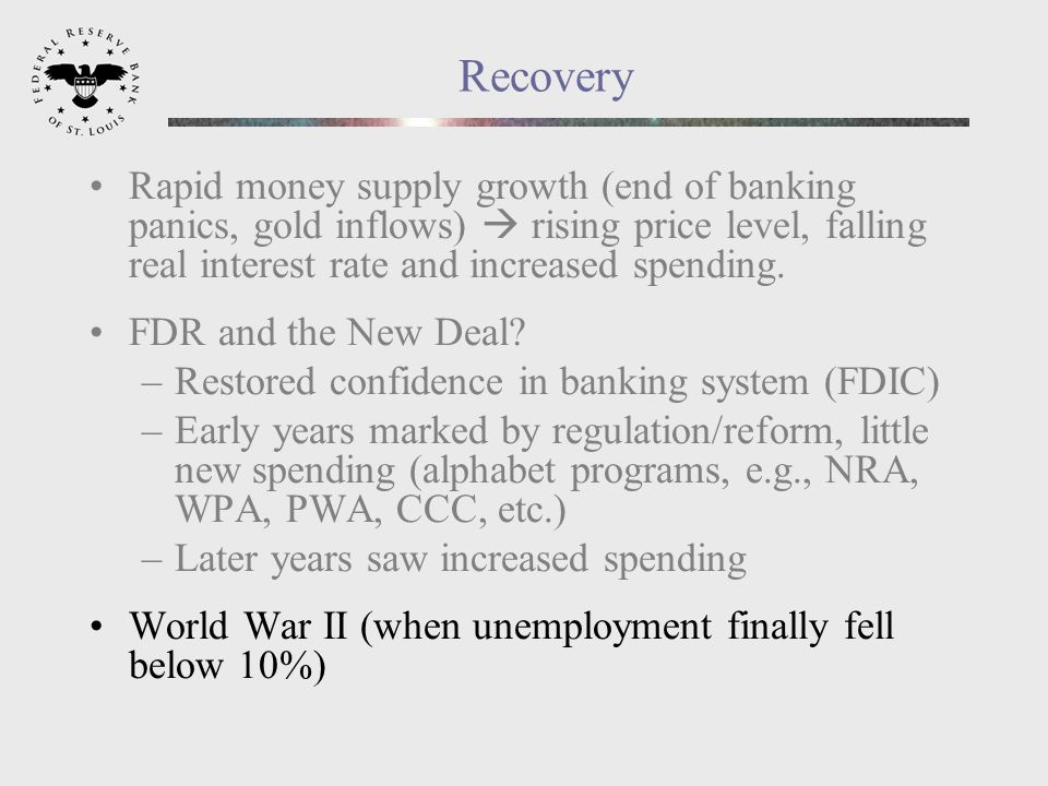 Recovery Rapid money supply growth (end of banking panics, gold inflows) rising price level, falling real interest rate and increased spending.