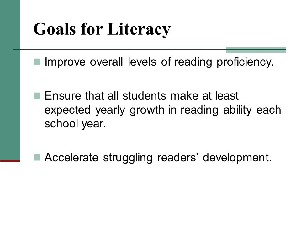 Goals for Literacy Improve overall levels of reading proficiency.