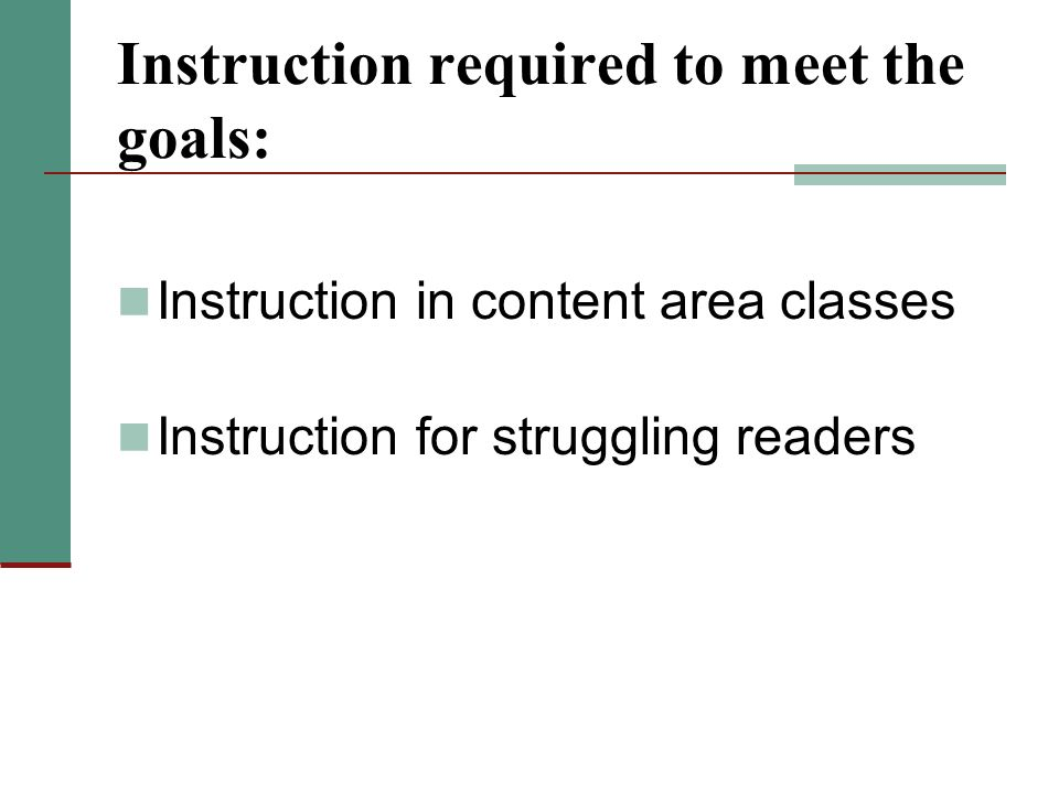 Instruction required to meet the goals: Instruction in content area classes Instruction for struggling readers