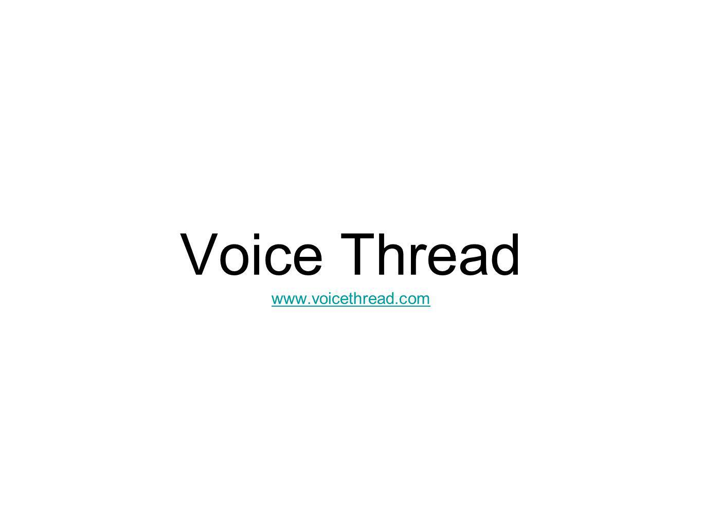 Voice Thread www.voicethread.com www.voicethread.com