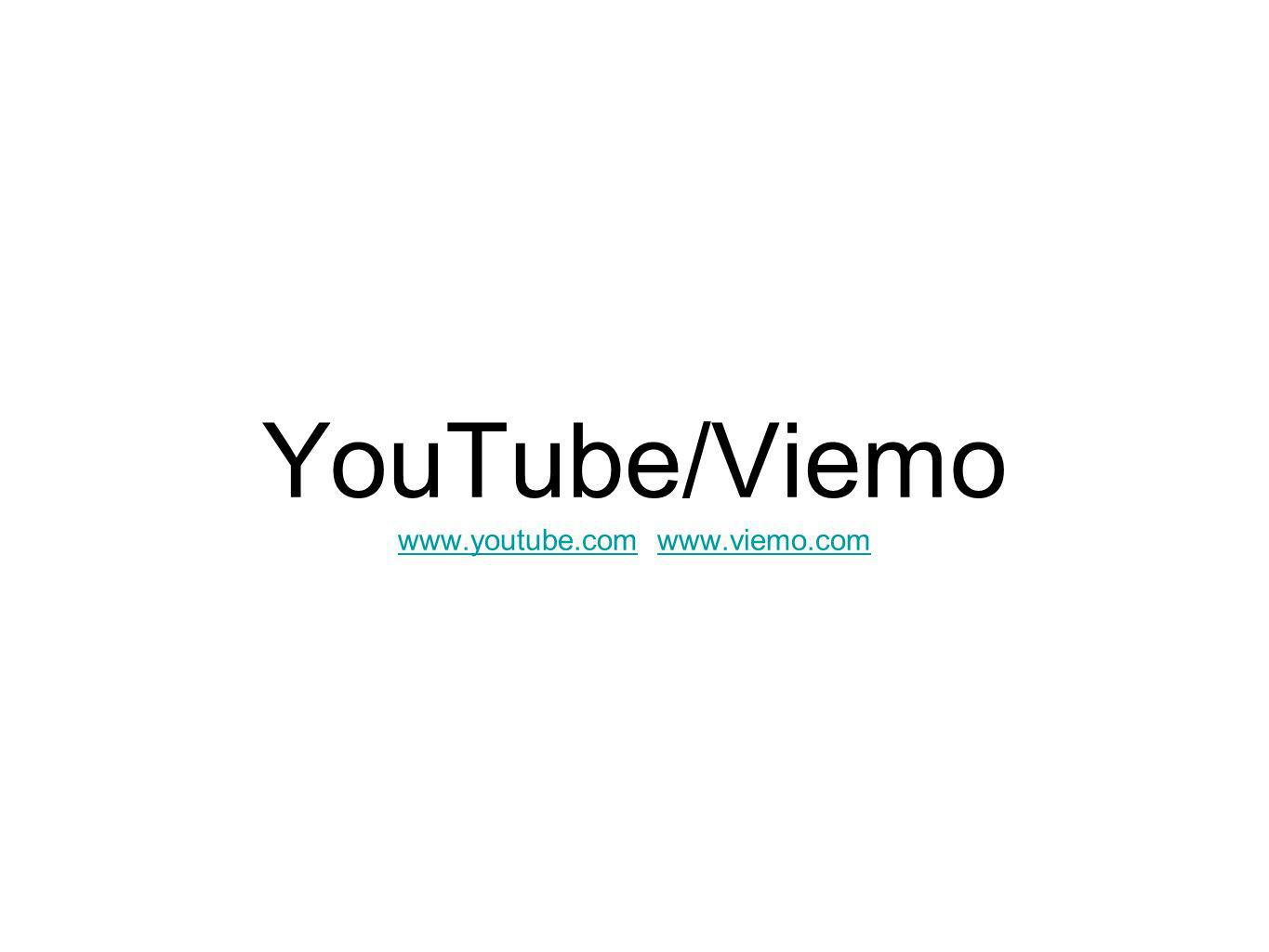 YouTube/Viemo www.youtube.com www.viemo.com www.youtube.comwww.viemo.com