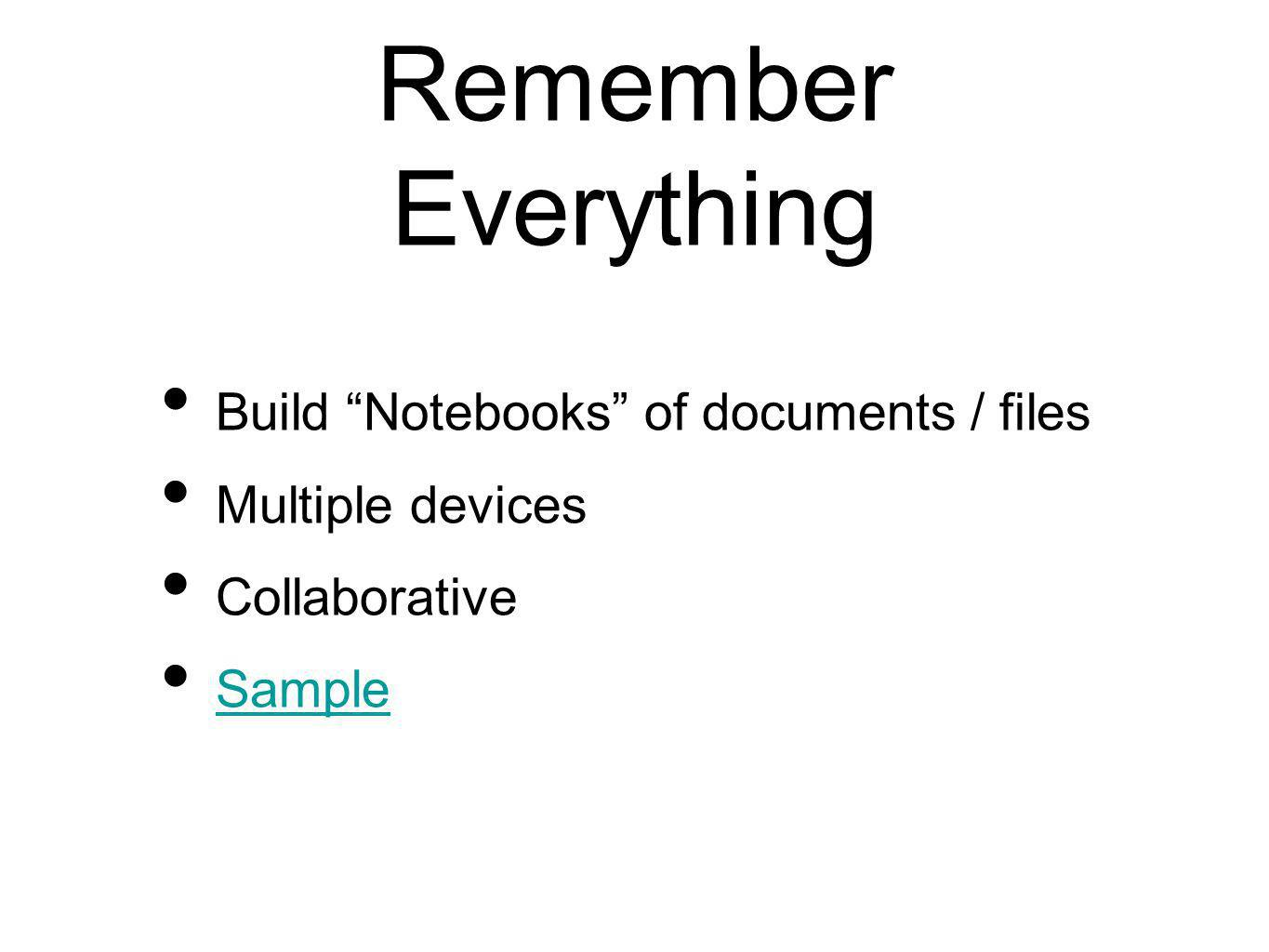Remember Everything Build Notebooks of documents / files Multiple devices Collaborative Sample