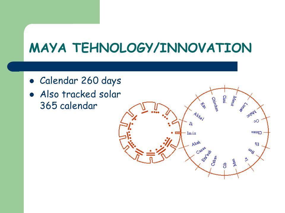 MAYA TEHNOLOGY/INNOVATION Calendar 260 days Also tracked solar 365 calendar