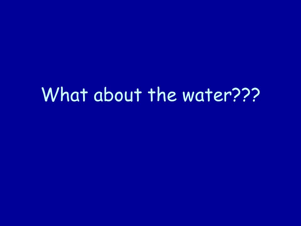 What about the water???