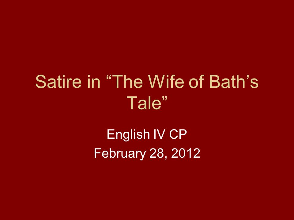Satire in The Wife of Baths Tale English IV CP February 28, 2012