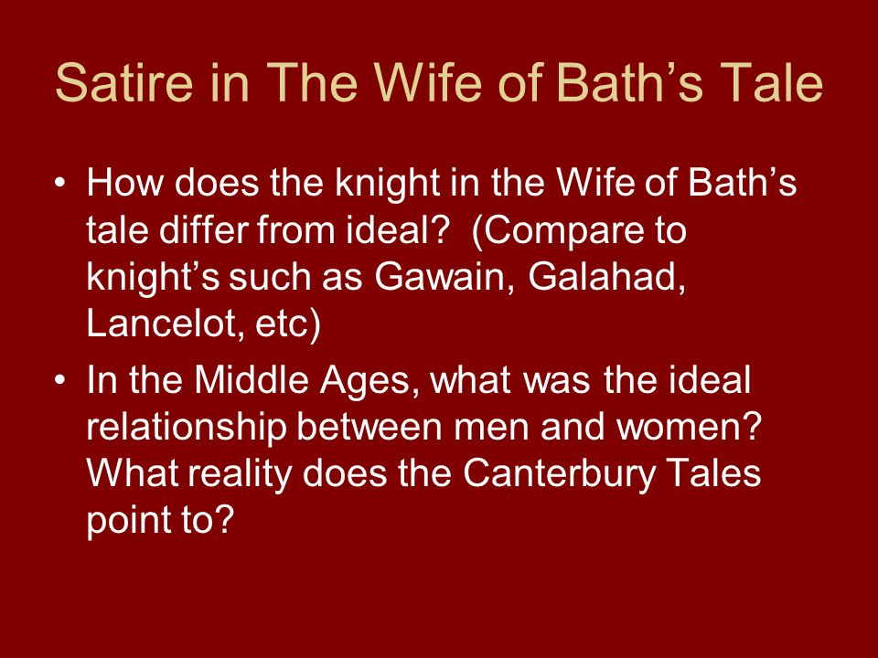Satire in The Wife of Baths Tale How does the knight in the Wife of Baths tale differ from ideal.