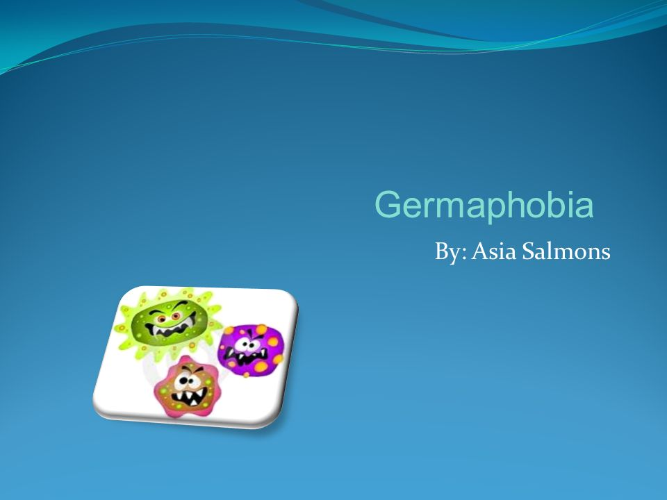 By: Asia Salmons Germaphobia