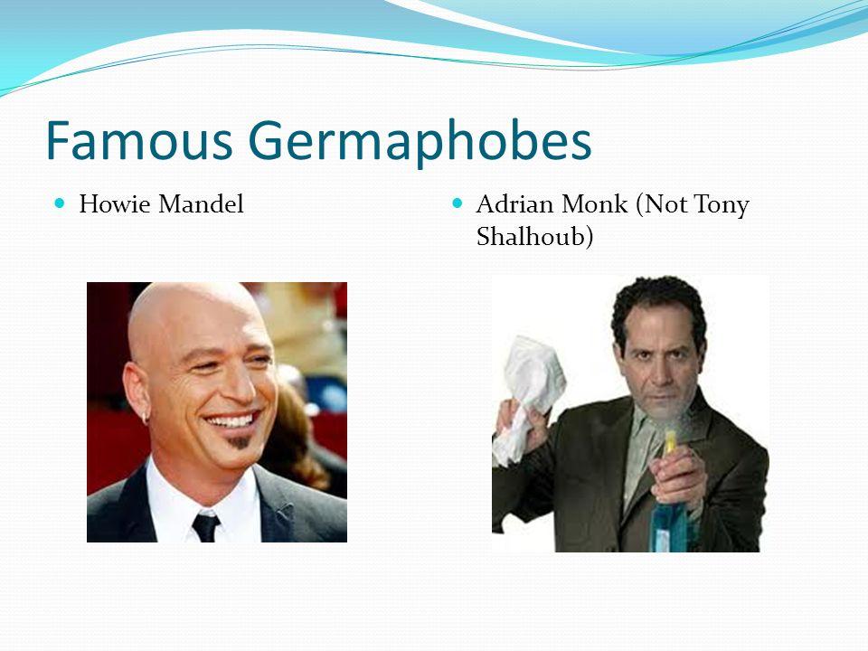 Famous Germaphobes Howie Mandel Adrian Monk (Not Tony Shalhoub)