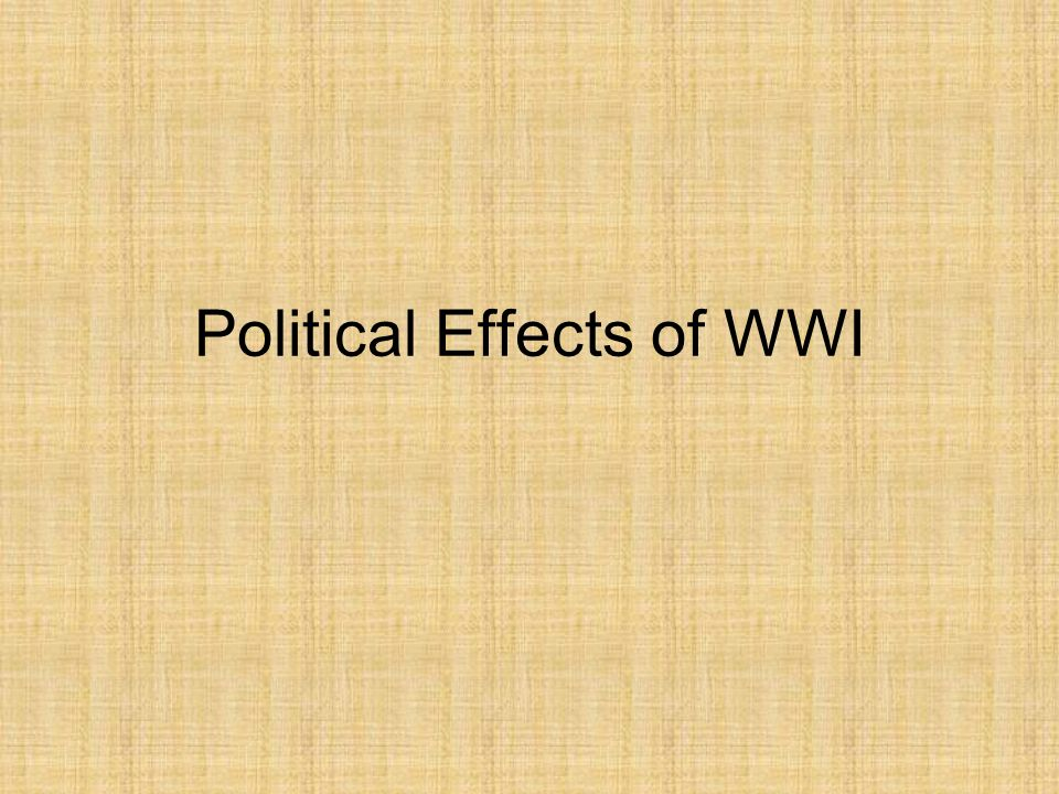 Political Effects During WWI - Russian Revolution Russia even before the outbreak of war had been facing serious social problems There were widespread peasant revolts, strikes, and widespread poverty and hunger in the countryside The Tsar Nicholas II had assumed personal responsibility for leading the armies and spent most of his time after the summer of 1915 at army headquarters