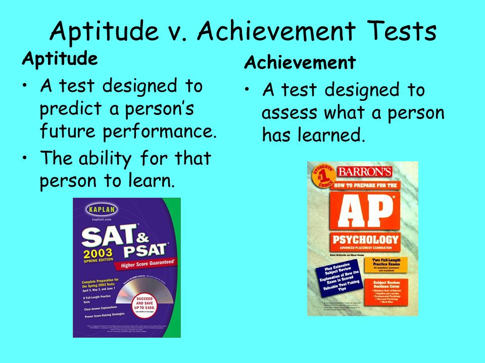 Aptitude v. Achievement Tests Aptitude A test designed to predict a persons future performance. The ability for that person to learn. Achievement A te