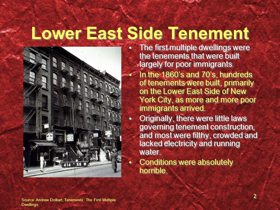 2 Lower East Side Tenement The first multiple dwellings were the tenements that were built largely for poor immigrants. In the 1860s and 70s, hundreds