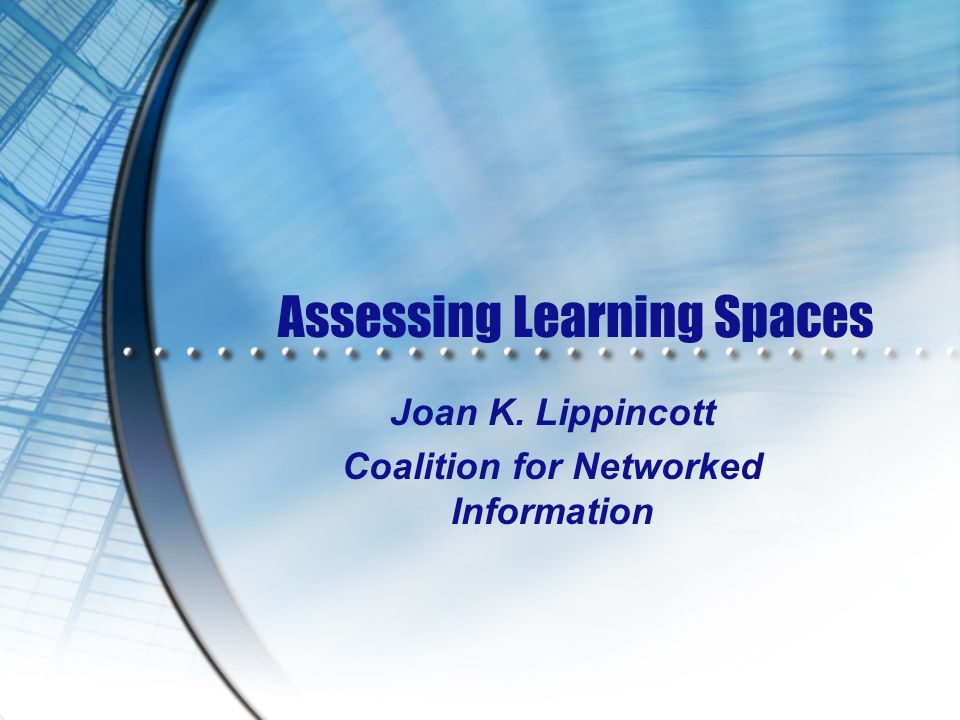 Assessing Learning Spaces Joan K. Lippincott Coalition for Networked Information