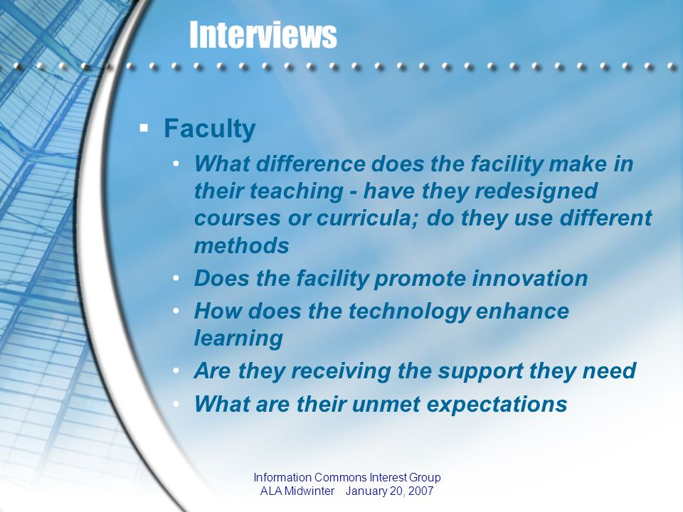 Information Commons Interest Group ALA Midwinter January 20, 2007 Interviews Faculty What difference does the facility make in their teaching - have t