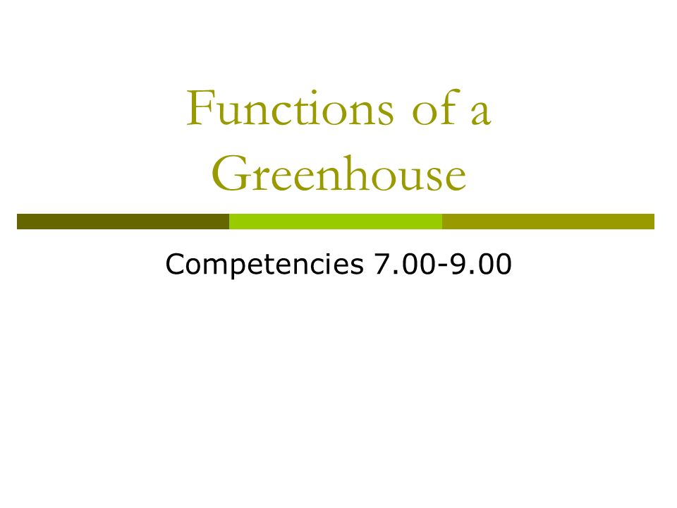 Functions of a Greenhouse Competencies 7.00-9.00
