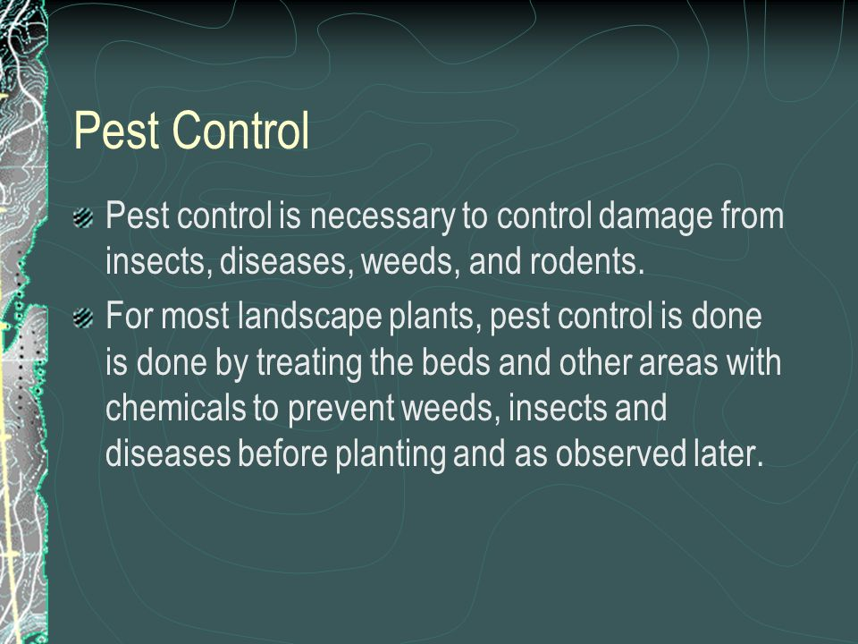 Pest Control Pest control is necessary to control damage from insects, diseases, weeds, and rodents.