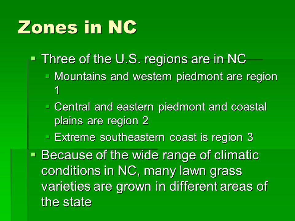 Zones in NC Three of the U.S. regions are in NC Three of the U.S. regions are in NC Mountains and western piedmont are region 1 Mountains and western