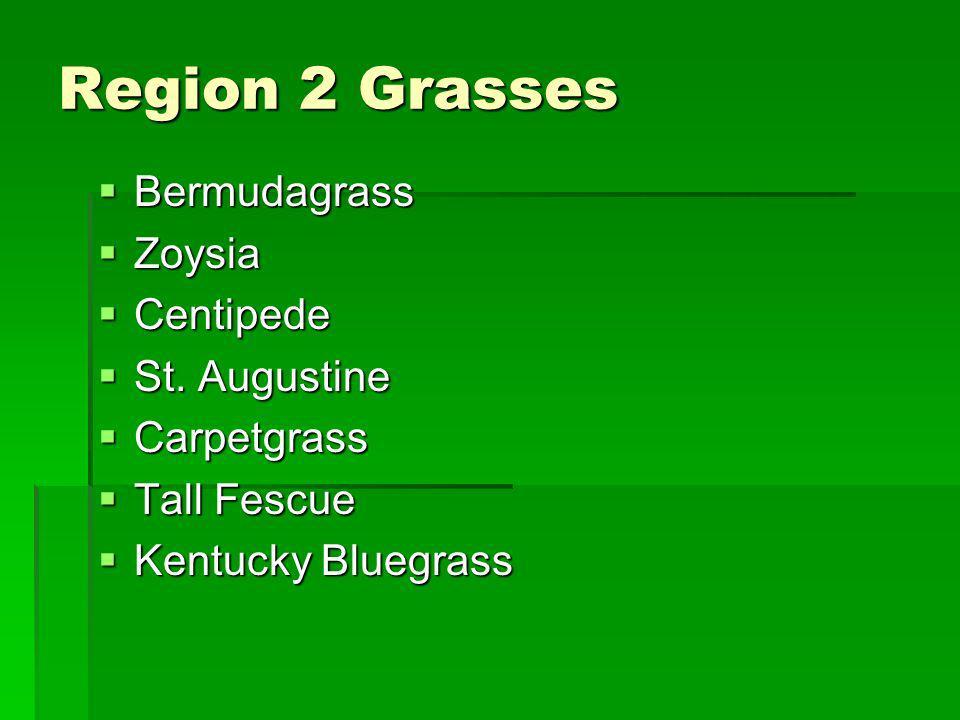 Region 2 Grasses Bermudagrass Bermudagrass Zoysia Zoysia Centipede Centipede St. Augustine St. Augustine Carpetgrass Carpetgrass Tall Fescue Tall Fesc