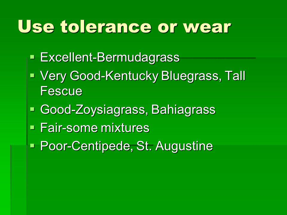 Use tolerance or wear Excellent-Bermudagrass Excellent-Bermudagrass Very Good-Kentucky Bluegrass, Tall Fescue Very Good-Kentucky Bluegrass, Tall Fescu