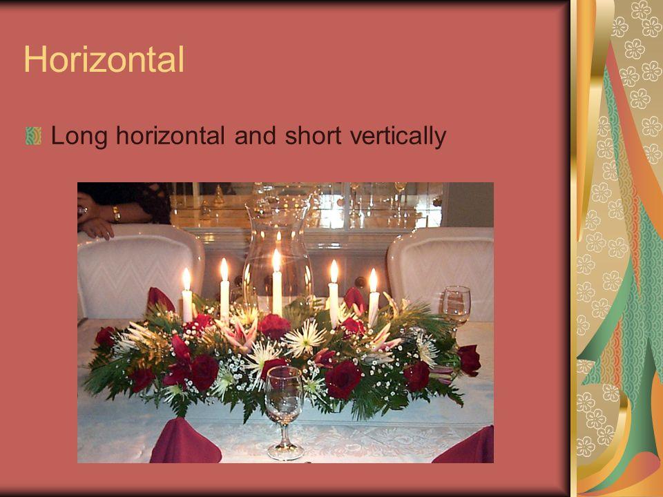 Horizontal Long horizontal and short vertically