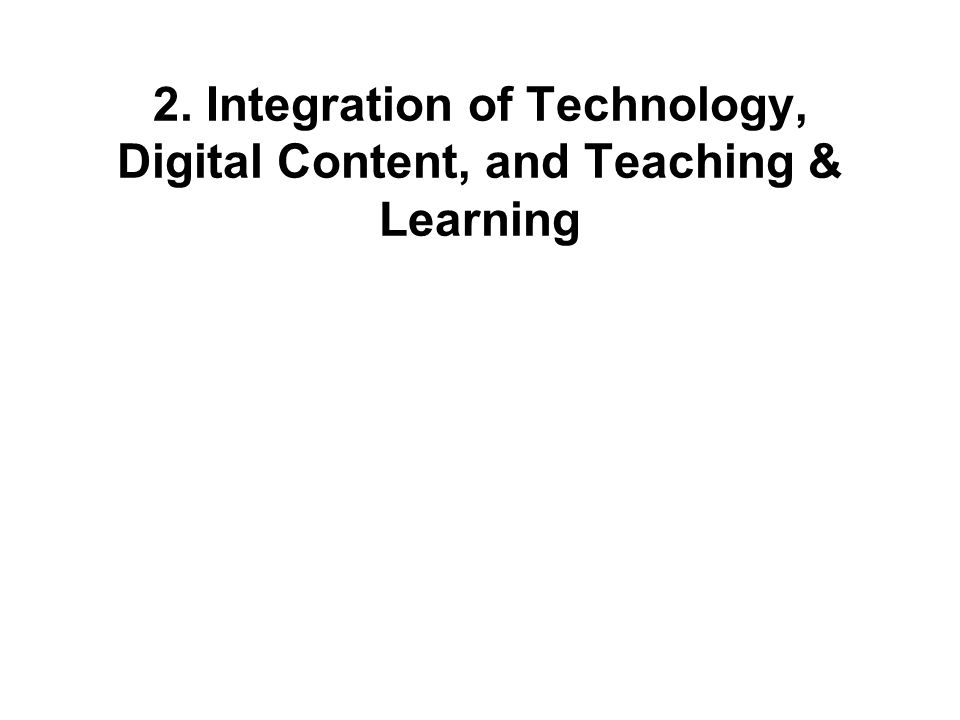 2. Integration of Technology, Digital Content, and Teaching & Learning