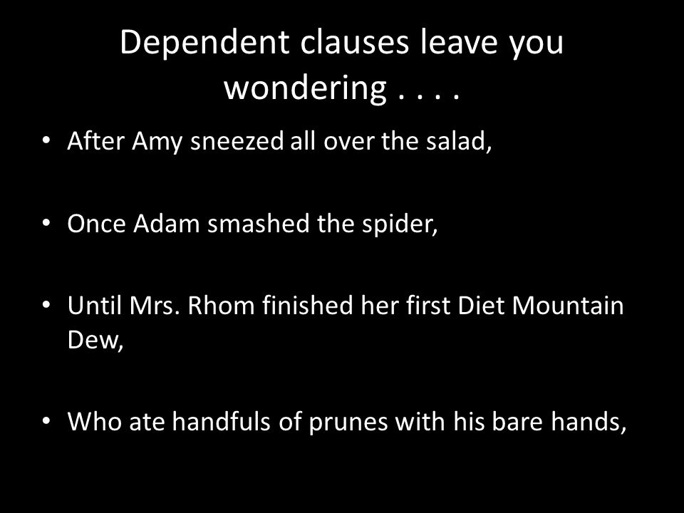 Dependent clauses leave you wondering....