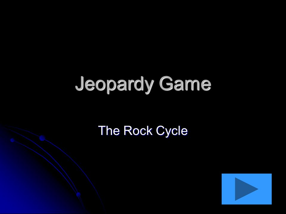 Jeopardy Game The Rock Cycle