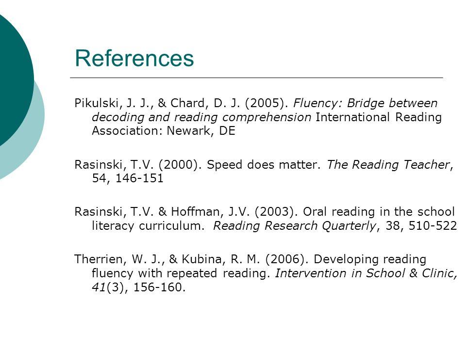 References Pikulski, J. J., & Chard, D. J. (2005).