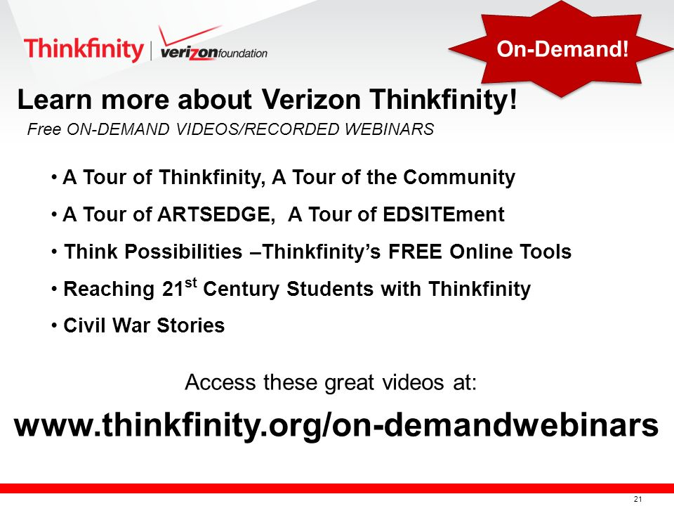 21 A Tour of Thinkfinity, A Tour of the Community A Tour of ARTSEDGE, A Tour of EDSITEment Think Possibilities –Thinkfinitys FREE Online Tools Reaching 21 st Century Students with Thinkfinity Civil War Stories Learn more about Verizon Thinkfinity.