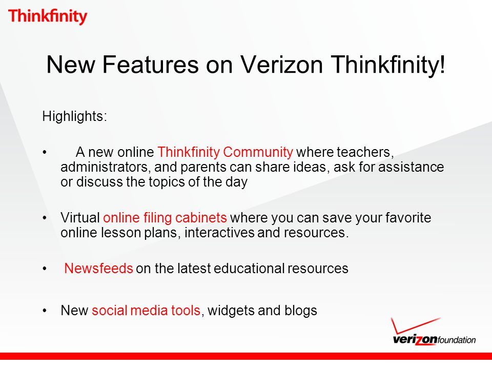 New Features on Verizon Thinkfinity! Highlights: A new online Thinkfinity Community where teachers, administrators, and parents can share ideas, ask f