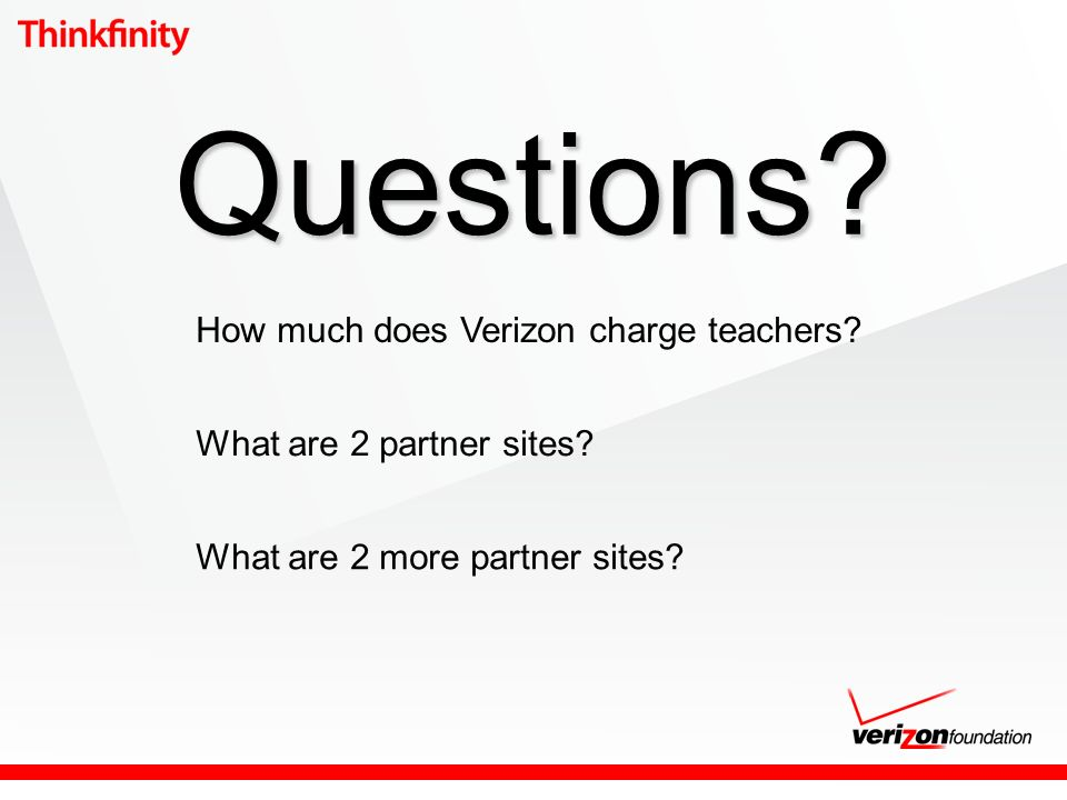 Questions? How much does Verizon charge teachers? What are 2 partner sites? What are 2 more partner sites?