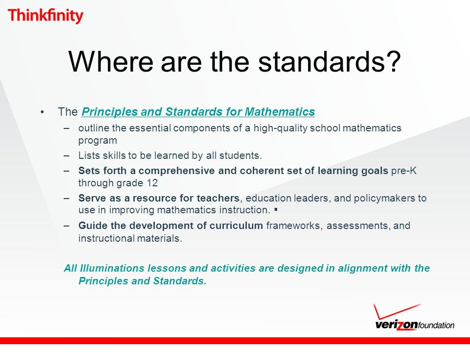 Where are the standards? The Principles and Standards for MathematicsPrinciples and Standards for Mathematics –outline the essential components of a h