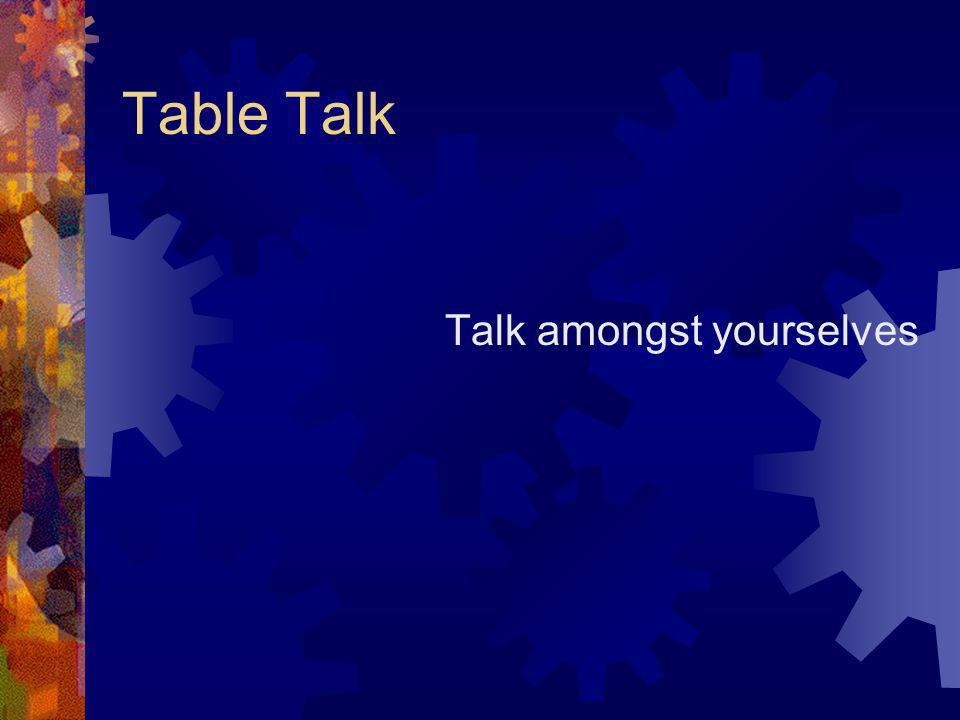 Table Talk Talk amongst yourselves