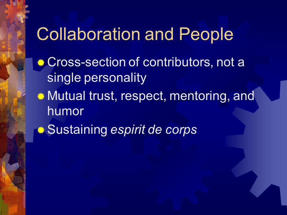 Collaboration and People Cross-section of contributors, not a single personality Mutual trust, respect, mentoring, and humor Sustaining espirit de cor